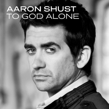 Aaron Shust - To God Alone