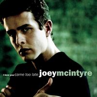 Joey McIntyre - I Love You Came Too Late