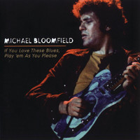 Michael Bloomfield - If You Love These Blues, Play'em As You Please (Remastered)