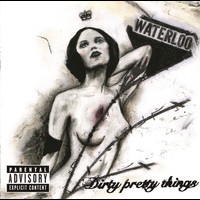 Dirty Pretty Things - Waterloo To Anywhere (Explicit)