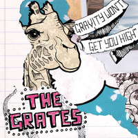 The Grates - Gravity Won't Get You High