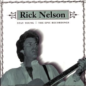 Rick Nelson - Stay Young: The Epic Recordings