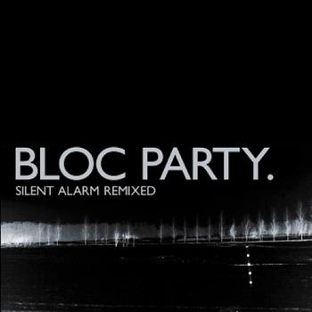 Bloc Party - Silent Alarm Remixed