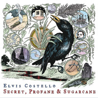 Elvis Costello - Secret, Profane and Sugarcane