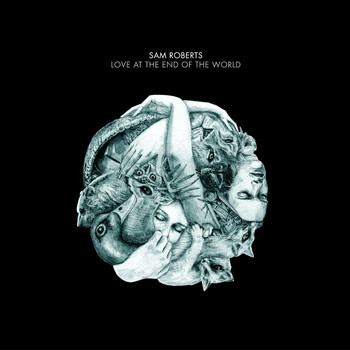 Sam Roberts Band - Love at the End of the World