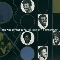 The Manhattans - The Best Of The Manhattans: Kiss And Say Goodbye