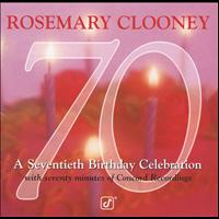 Rosemary Clooney - 70 - A Seventieth Birthday Celebration