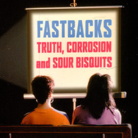 Fastbacks - Truth, Corrosion And Sour Bisquits