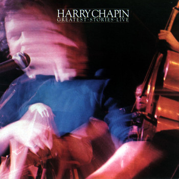 Harry Chapin - Greatest Stories Live