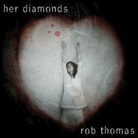 Rob Thomas - Her Diamonds (International)