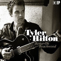 Tyler Hilton - Better On Beachwood