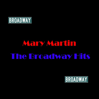 Mary Martin - The Broadway Hits