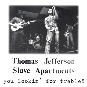 Thomas Jefferson Slave Apartments - You Lookin' For Treble?