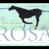 Louis Andriessen - Rosa, The Death of a Composer