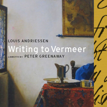 Louis Andriessen - Writing to Vermeer