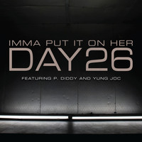 DAY26 - Imma Put It On Her (feat. P. Diddy and Yung Joc)