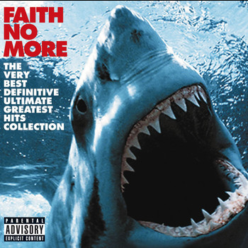 Faith No More - The Very Best Definitive Ultimate Greatest Hits Collection (Explicit)