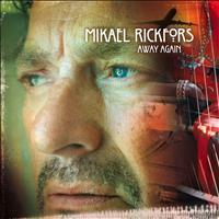 Mikael Rickfors - Away Again