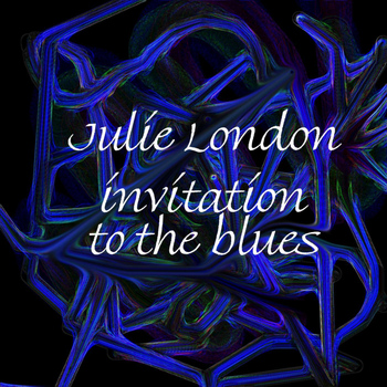 Julie London - Invitation To The Blues