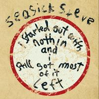 Seasick Steve - I Started Out With Nothin And I Still Got Most Of It Left