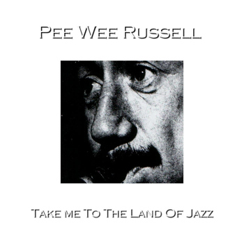Pee Wee Russell - Take Me To The Land Of Jazz