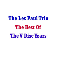Les Paul Trio - Best Of The V Disc Years