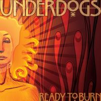 Underdogs - Ready To Burn