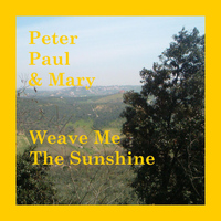 Peter Paul & Mary - Weave Me The Sunshine