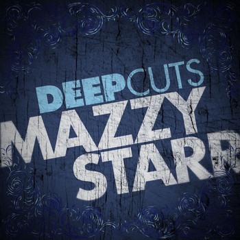 Mazzy Star - Deep Cuts