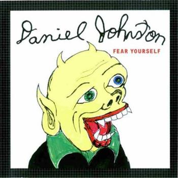Daniel Johnston - Fear Yourself