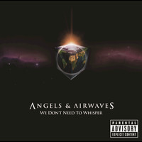 Angels and Airwaves - We Don't Need To Whisper (Explicit Version)
