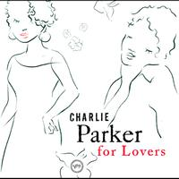 Charlie Parker - Charlie Parker For Lovers