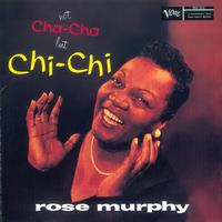 Rose Murphy - Not Cha Cha But Chi Chi