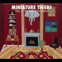 Miniature Tigers - Tell It To The Volcano