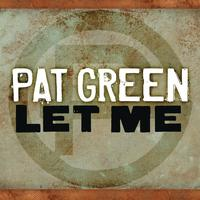 Pat Green - Let Me