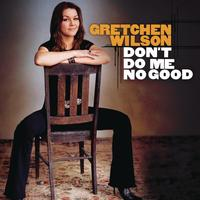 Gretchen Wilson - Don't Do Me No Good