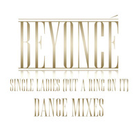 Beyoncé - Single Ladies (Put A Ring On It) Dance Remixes