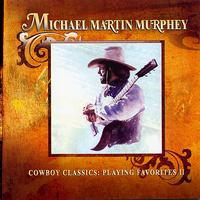 Michael Martin Murphey - Cowboy Classics: Playing Favorites II
