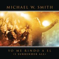 Michael W. Smith - Yo Me Rindo A El (with special guest Coalo Zamorano)