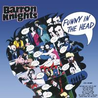 The Barron Knights - Funny In The Head - The Best Of The Barron Knights