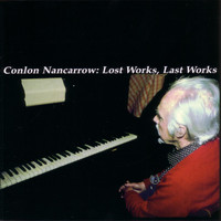 Conlon Nancarrow - Lost Works, Last Works