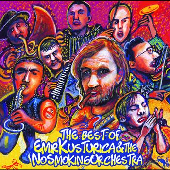 Emir Kusturica & The No Smoking Orchestra - The Best Of Emir Kusturica & The No Smoking Orchestra