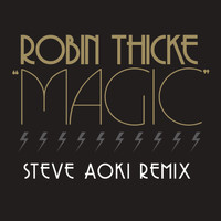 Robin Thicke - Magic (Steve Aoki Remix)