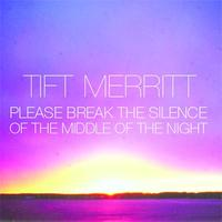 Tift Merritt - Please Break the Silence of the Middle of the Night