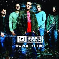 3 Doors Down - It's Not My Time (Int'l 2 Trk)