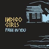 Indigo Girls - Free in You (Live)