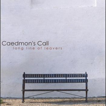 Caedmon's Call - Long Line Of Leavers