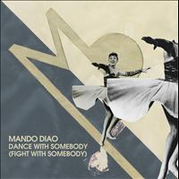 Mando Diao - Dance With Somebody (Fight With Somebody)
