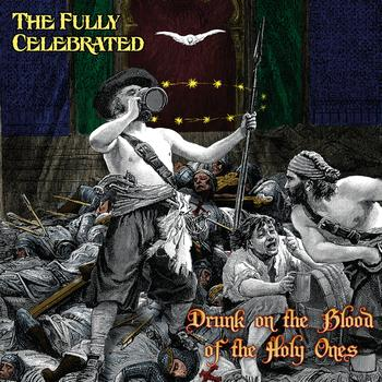 The Fully Celebrated - Drunk on the Blood of the Holy Ones