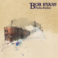 Bob Evans - Pasha Bulker (Where Did I Go Wrong?)
